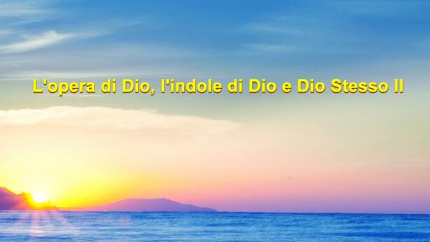 L'opera di Dio, l'indole di Dio e Dio Stesso II