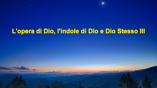 L'opera di Dio, l'indole di Dio e Dio Stesso III