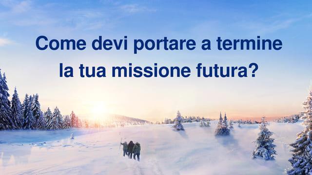 Come devi portare a termine la tua missione futura